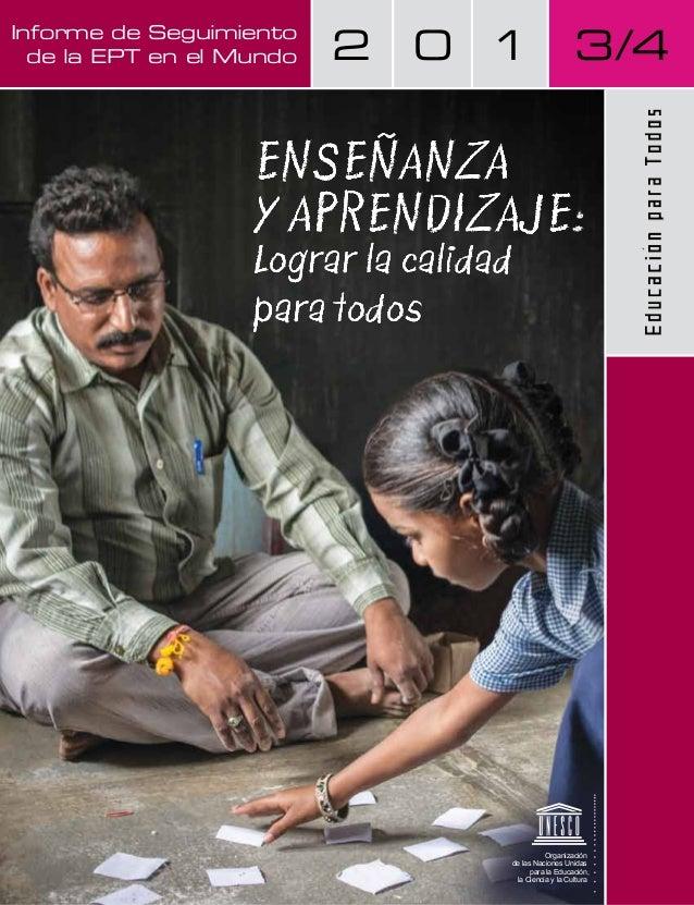 Informe de Seguimiento de la EPT en el Mundo  2  0 1  3/4  ENSEÑANZA Y APRENDIZAJE APRENDIZAJE:  Lograr la calidad para to...