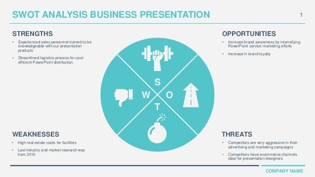 1 COMPANY NAME SWOT ANALYSIS BUSINESS PRESENTATION • Experienced sales personnel trained to be knowledgeable with our pres...
