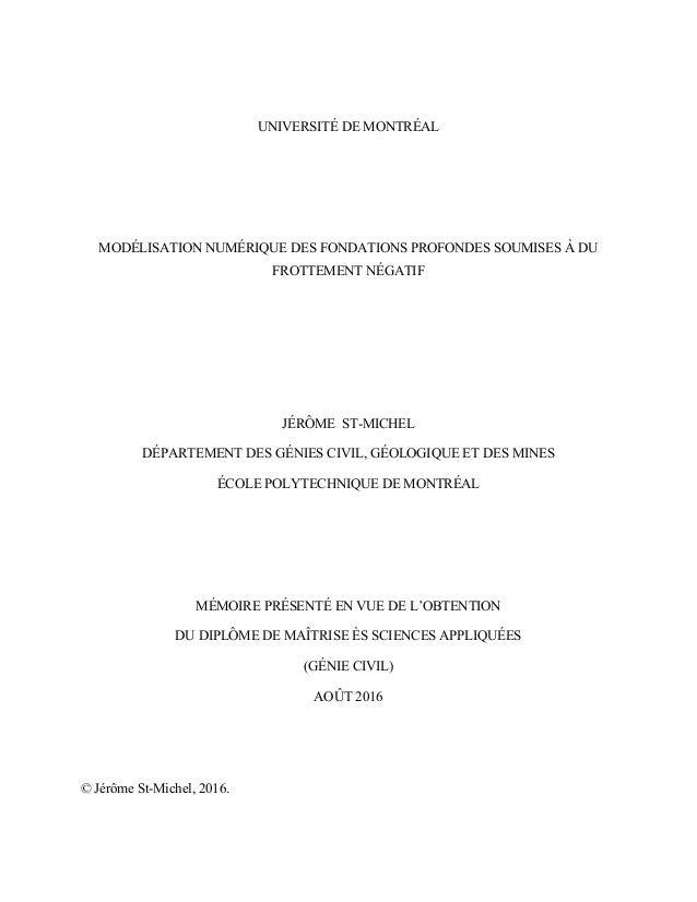 UNIVERSITÉ DE MONTRÉAL MODÉLISATION NUMÉRIQUE DES FONDATIONS PROFONDES SOUMISES À DU FROTTEMENT NÉGATIF JÉRÔME ST-MICHEL D...