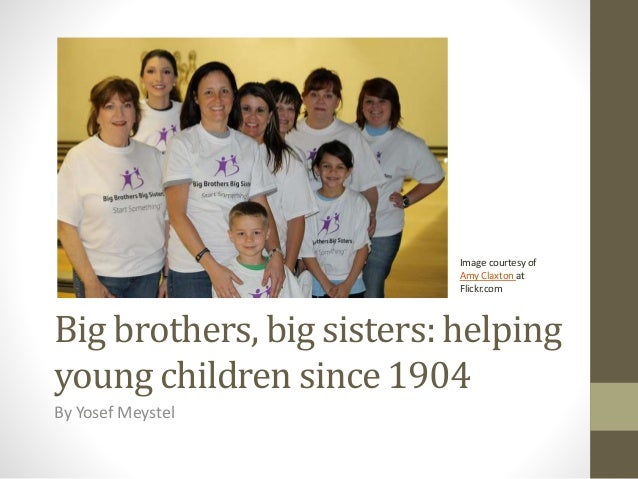 Big brothers, big sisters: helping young children since 1904 By Yosef Meystel Image courtesy of Amy Claxton at Flickr.com
