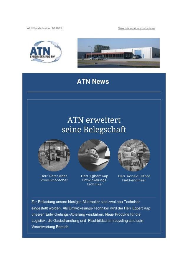 ATN Rundschreiben 03 2015 View this email in your browser ATN News Zur Entlastung unsere hiesigen Mitarbeiter sind zwei ne...