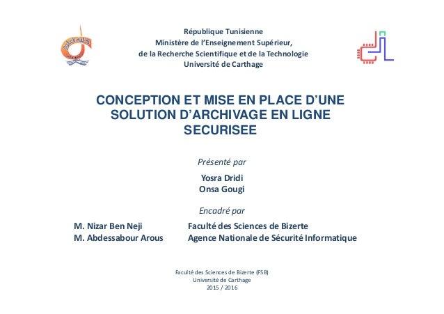 CONCEPTION ET MISE EN PLACE D'UNE SOLUTION D'ARCHIVAGE EN LIGNE SECURISEE Présenté par République Tunisienne Ministère de ...