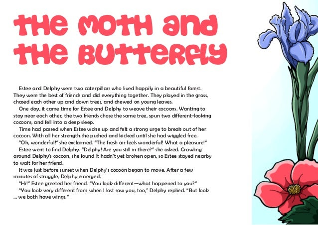 Estee and Delphy were two caterpillars who lived happily in a beautiful forest. They were the best of friends and did ever...