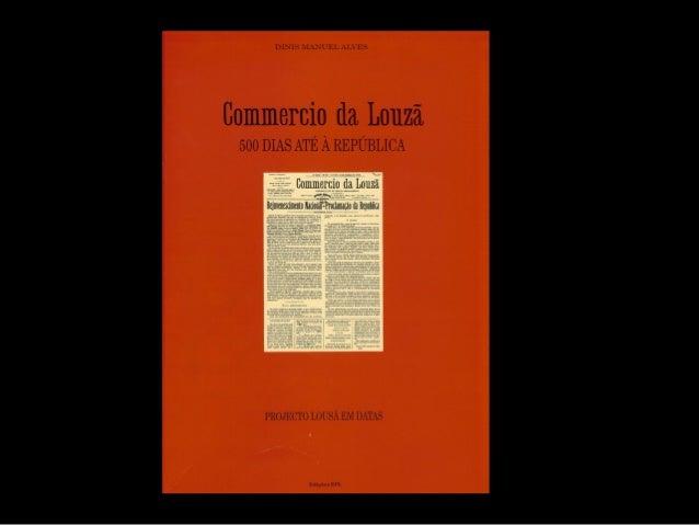 """""""Commercio da Louzã – 500 DIAS ATÉ À REPÚBLICA"""" revisitado Powerpoint de suporte à reapresentação do livro """"Commercio da L..."""
