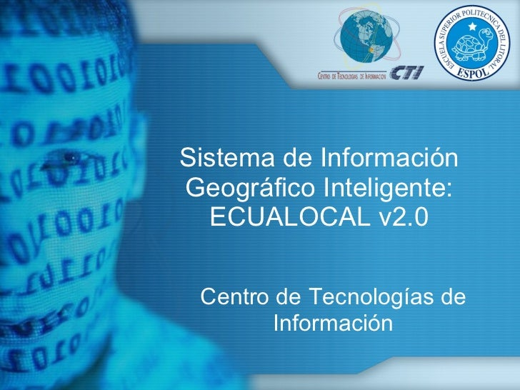Sistema de Información Geográfico Inteligente: ECUALOCAL v2.0 Centro de Tecnologías de Información