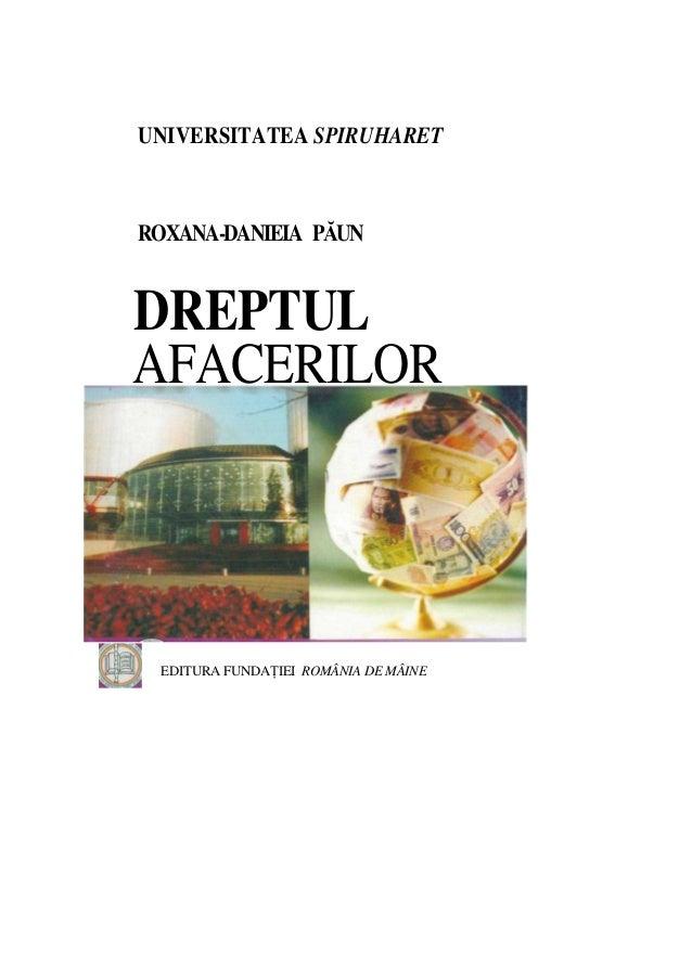 UNIVERSITATEA SPIRUHARET ROXANA-DANIEIA PĂUN DREPTUL AFACERILOR EDITURA FUNDAłIEI ROMÂNIA DE MÂINE