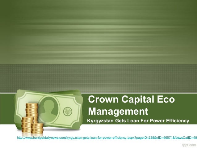 Crown Capital EcoManagementKyrgyzstan Gets Loan For Power Efficiencyhttp://www.hurriyetdailynews.com/kyrgyzstan-gets-loan-...