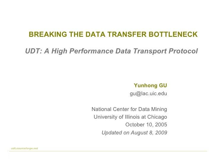 BREAKING THE DATA TRANSFER BOTTLENECK Yunhong GU [email_address] National Center for Data Mining University of Illinois at...