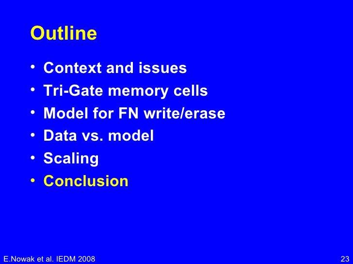 Outline <ul><li>Context and issues </li></ul><ul><li>Tri-Gate memory cells </li></ul><ul><li>Model for FN write/erase </li...