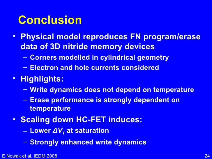 Conclusion <ul><li>Physical model reproduces FN program/erase data of 3D nitride memory devices </li></ul><ul><ul><li>Corn...