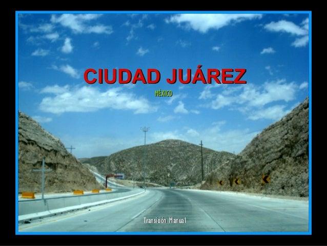 CIUDAD JUÁREZ        MÉXICO    Transición Manual
