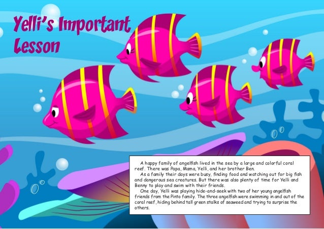 Yelli's Important Lesson A happy family of angelfish lived in the sea by a large and colorful coral reef. There was Papa, ...