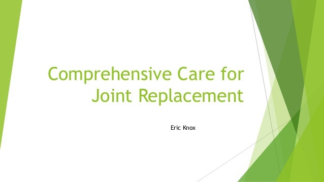 Comprehensive Care for Joint Replacement Eric Knox