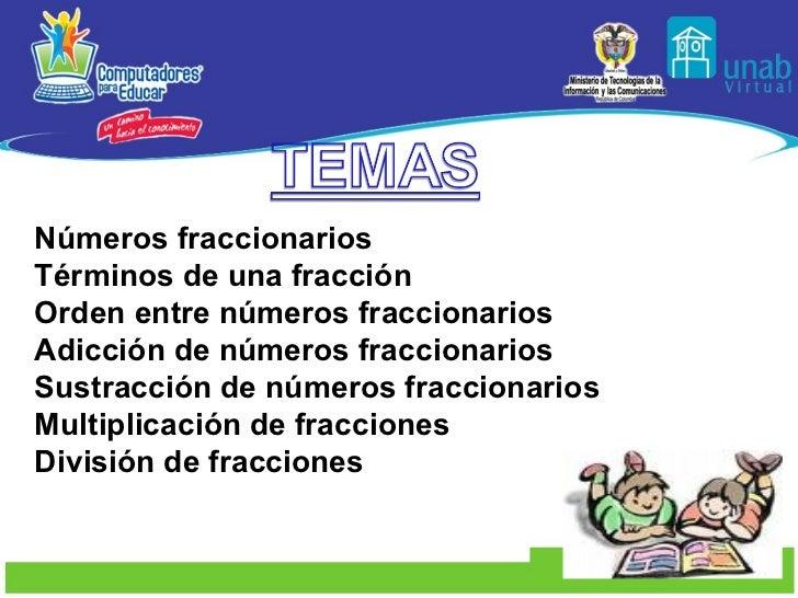 Números fraccionarios Términos de una fracción  Orden entre números fraccionarios Adicción de números fraccionarios Sustra...
