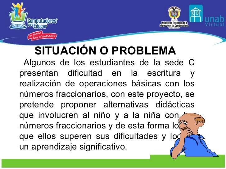 SITUACIÓN O PROBLEMA  Algunos de los estudiantes de la sede C presentan dificultad en la escritura y realización de operac...