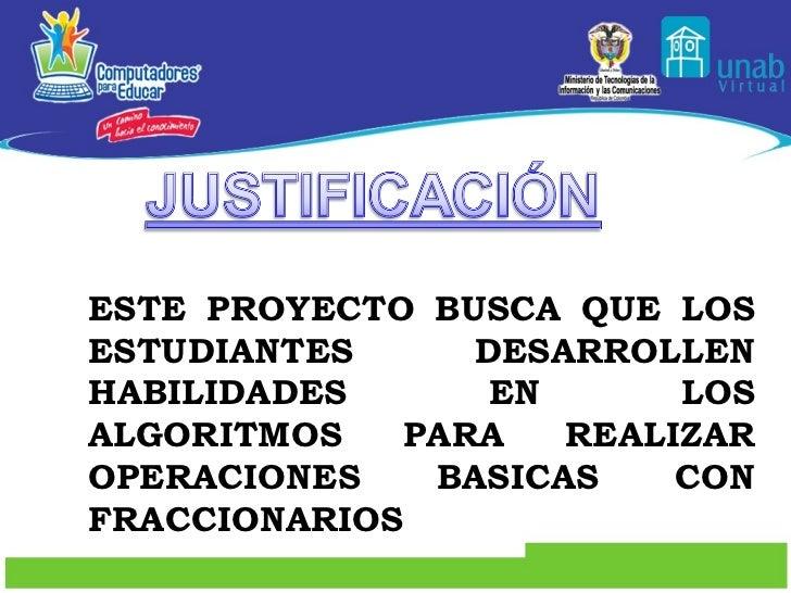 ESTE PROYECTO BUSCA QUE LOS ESTUDIANTES DESARROLLEN HABILIDADES EN LOS ALGORITMOS PARA REALIZAR OPERACIONES BASICAS CON FR...