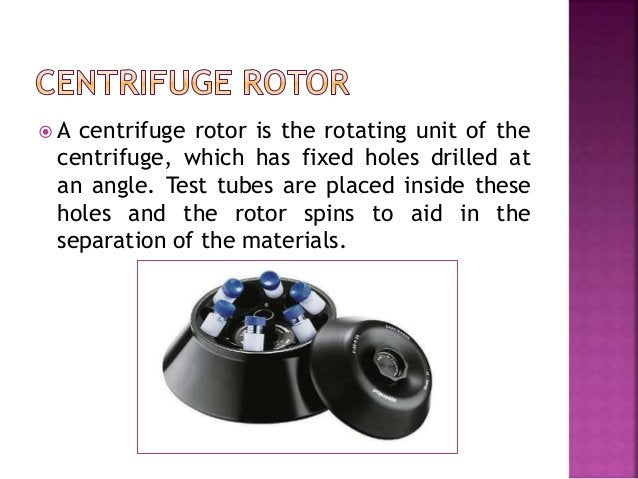  Vertical rotors are highly specialized. They are typically used to band DNA in cesium chloride. Vertical rotors have ver...