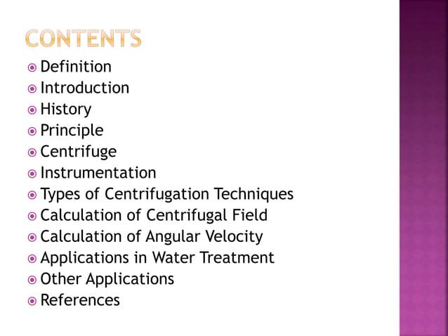  Definition  Introduction  History  Principle  Centrifuge  Instrumentation  Types of Centrifugation Techniques  Ca...