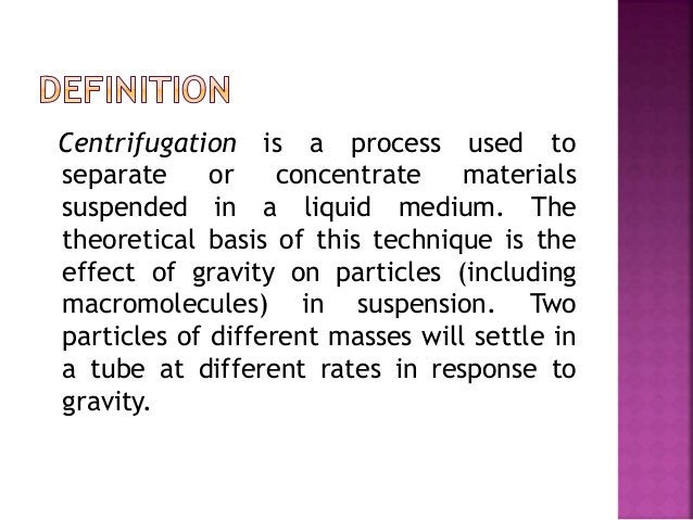 Centrifugation is a process used to separate or concentrate materials suspended in a liquid medium. The theoretical basis ...