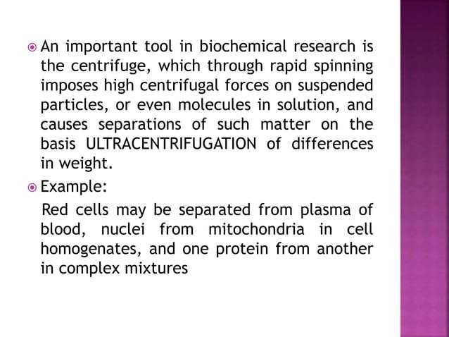  http://www.biotecharticles.com/Biology- Article/Types-of-Centrifugation-1112.html  http://trishul.sci.gu.edu.au/courses...