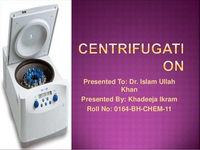 Presented To: Dr. Islam Ullah Khan Presented By: Khadeeja Ikram Roll No: 0164-BH-CHEM-11