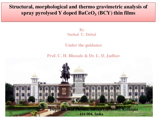 Structural, morphological and thermo gravimetric analysis of spray pyrolysed Y doped BaCeO3 (BCY) thin films By Snehal U. ...