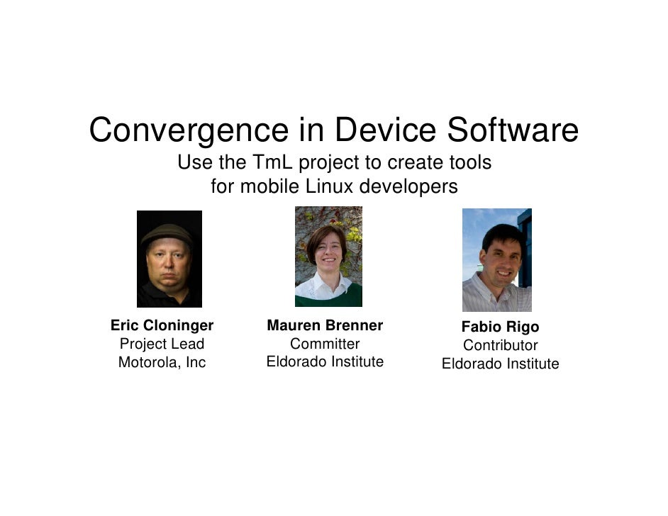 Convergence in Device Software           Use the TmL project to create tools              for mobile Linux developers     ...