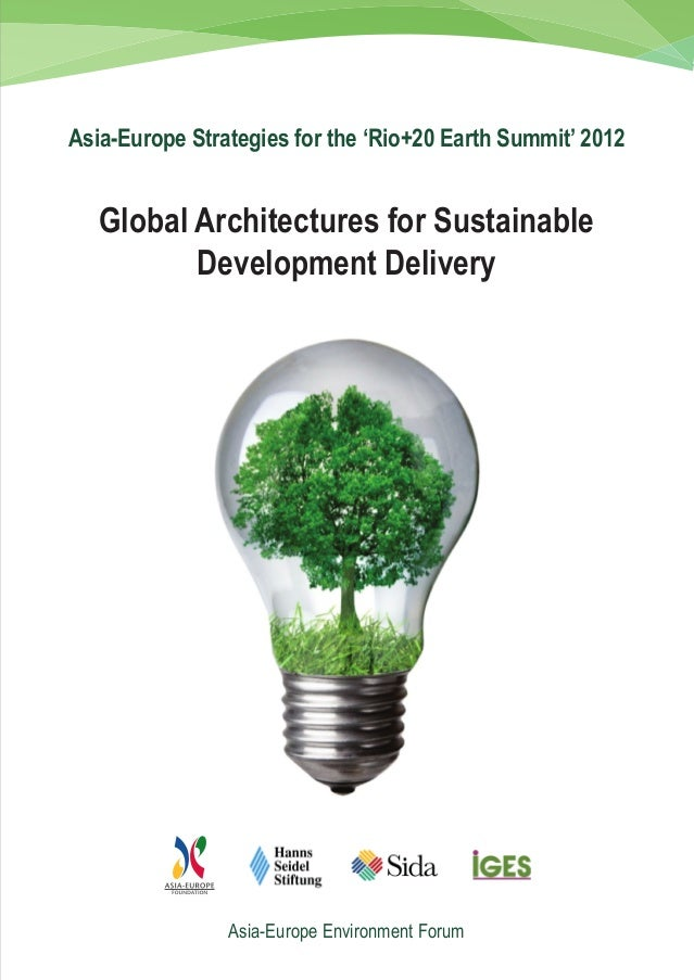 Asia-Europe Strategies for the 'Rio+20 Earth Summit' 2012   Global Architectures for Sustainable          Development Deli...