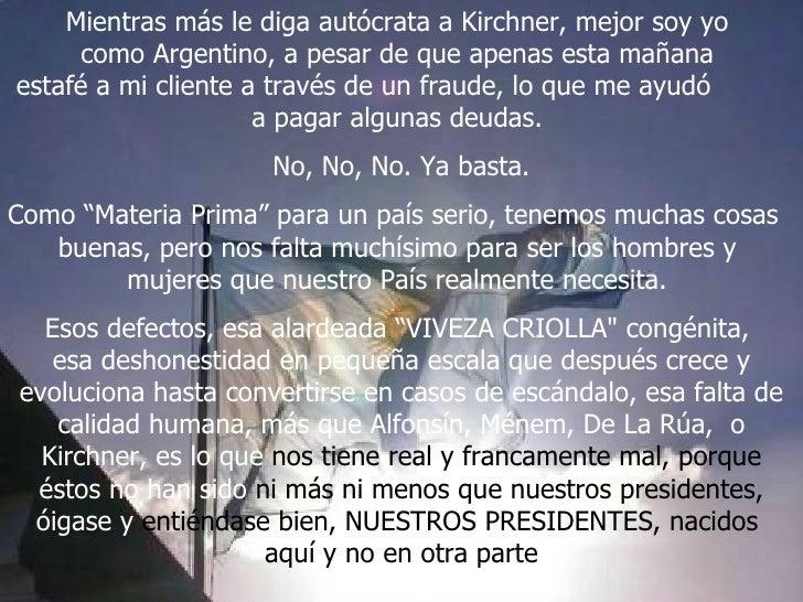 Mientras más le diga autócrata a Kirchner, mejor soy yo  como Argentino, a pesar de que apenas esta mañana  estafé a mi cl...