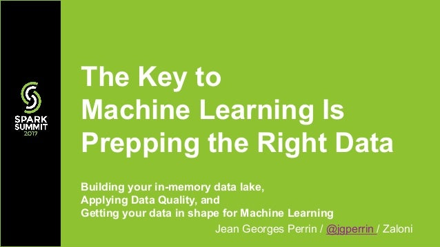 Building your in-memory data lake, Applying Data Quality, and Getting your data in shape for Machine Learning Jean Georges...