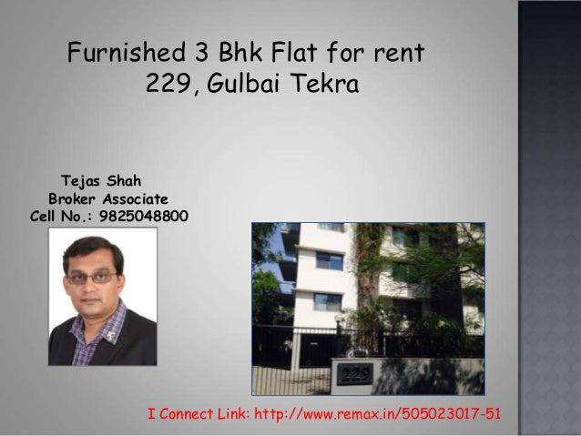 I Connect Link: http://www.remax.in/505023017-51 Tejas Shah Broker Associate Cell No.: 9825048800 Furnished 3 Bhk Flat for...