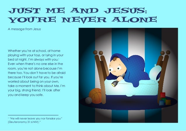 "A message from Jesus Just Me and Jesus: You're Never Alone 1 ""He will never leave you nor forsake you"" (Deuteronomy 31:6 N..."