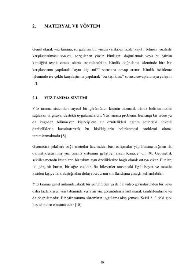 10 2. MATERYAL VE YÖNTEM Genel olarak yüz tanıma, sorgulanan bir yüzün veritabanındaki kayıtlı bilinen yüzlerle karşılaştı...