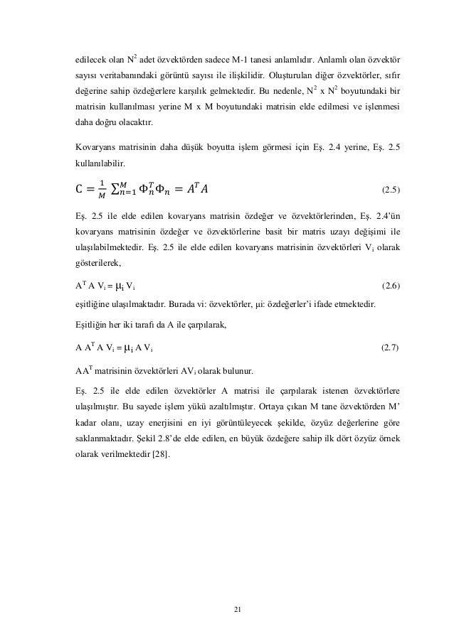 21 edilecek olan N2 adet özvektörden sadece M-1 tanesi anlamlıdır. Anlamlı olan özvektör sayısı veritabanındaki görüntü sa...