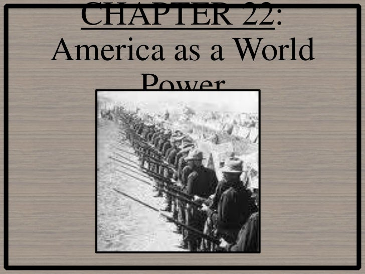 CHAPTER 22:America as a World     Power