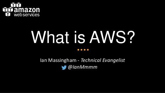 What is AWS? Ian Massingham - Technical Evangelist @IanMmmm