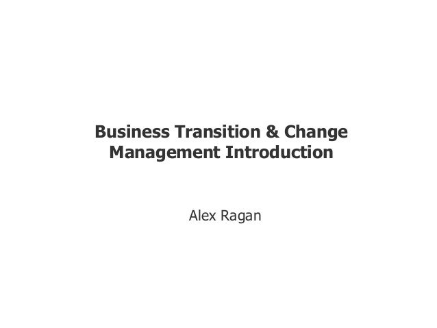 IT PM Lunch Training Business Transition & Change Management Introduction Alex Ragan