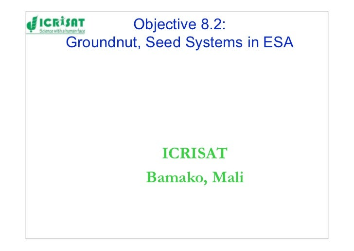 Objective 8.2: Groundnut, Seed Systems in ESA                 ICRISAT           Bamako, Mali