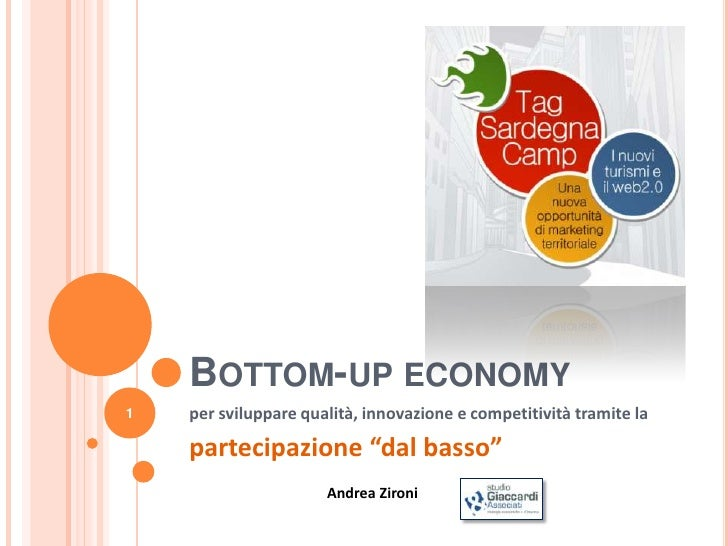 """BOTTOM-UP ECONOMY1   per sviluppare qualità, innovazione e competitività tramite la    partecipazione """"dal basso""""         ..."""