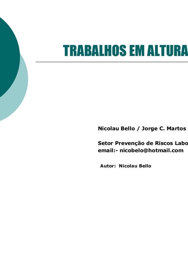 TRABALHOS EM ALTURA     Nicolau Bello / Jorge C. Martos     Setor Prevenção de Riscos Laborais     email:- nicobelo@hotmai...