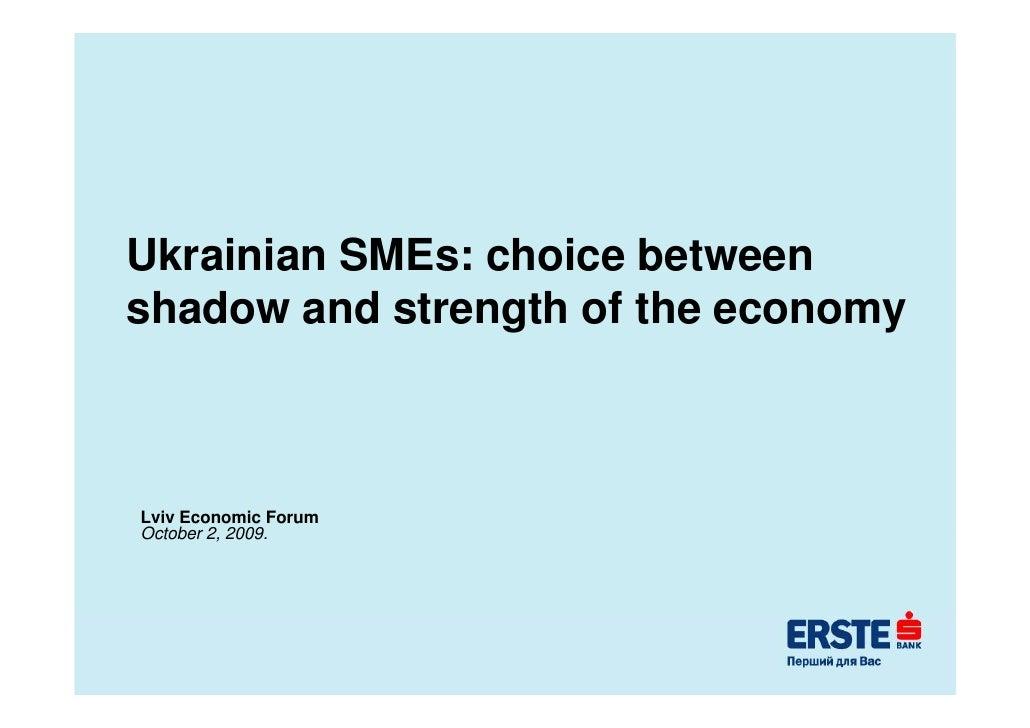 Ukrainian SMEs: choice between shadow and strength of the economy    Lviv Economic Forum October 2 2009. O t b 2, 2009
