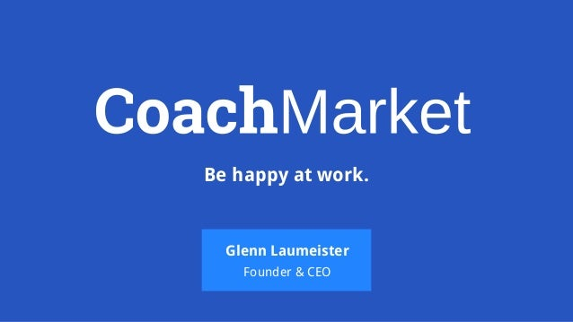 Be happy at work. Glenn Laumeister Founder & CEO