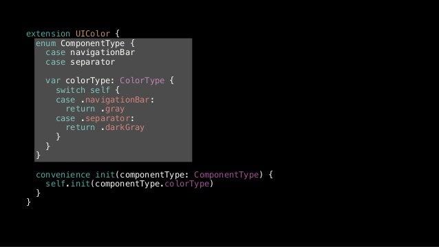 extension UIColor { enum ComponentType { case navigationBar case separator var colorType: ColorType { switch self { case ....