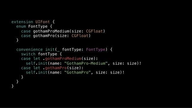 extension UIFont { enum FontType { case gothamProMedium(size: CGFloat) case gothamPro(size: CGFloat) } convenience init(_ ...