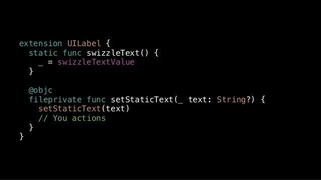 private var swizzleTextValue: Void = { swizzleMethods(objectClass: UILabel.self, originalSelector: #selector(setter: UILab...
