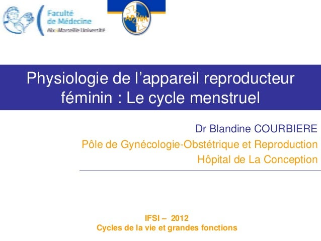 Physiologie de l'appareil reproducteur    féminin : Le cycle menstruel                             Dr Blandine COURBIERE  ...