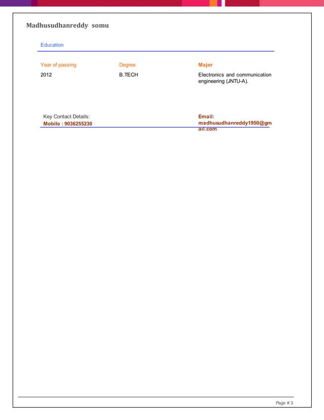 Madhusudhanreddy somu Page # 3 Education Year of passing Degree Major 2012 B.TECH Electronics and communication engineerin...