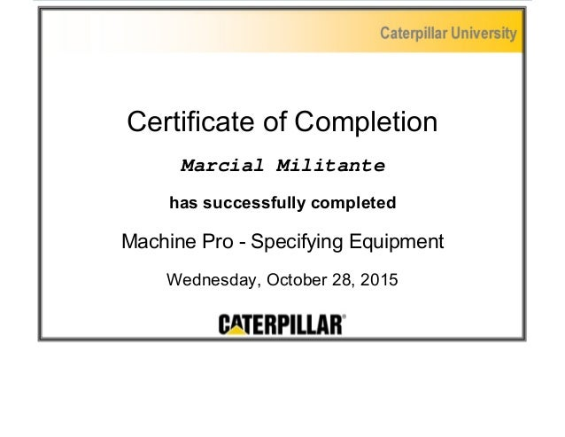 Certificate of Completion Marcial Militante has successfully completed Machine Pro - Specifying Equipment Wednesday, Octob...