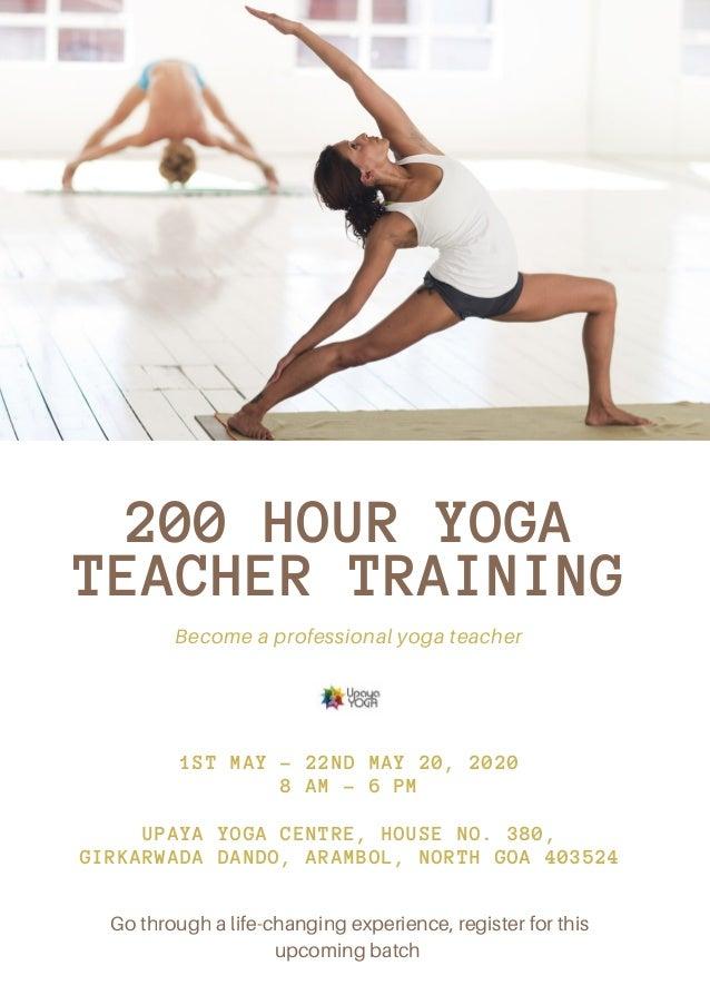 200 HOUR YOGA TEACHER TRAINING Become a professional yoga teacher 1ST MAY - 22ND MAY 20, 2020 8 AM - 6 PM UPAYA YOGA CENTR...