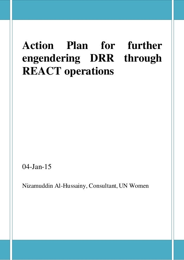 Page1 Action Plan for further engendering DRR through REACT operations 04-Jan-15 Nizamuddin Al-Hussainy, Consultant, UN Wo...